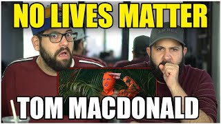 """SPEAKING THE TRUTH!! Tom MacDonald - """"NO LIVES MATTER"""" *REACTION!!"""