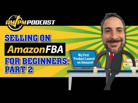 Selling on Amazon FBA for Beginners with Kevin King Part 2 - AMPM PODCAST EP 164