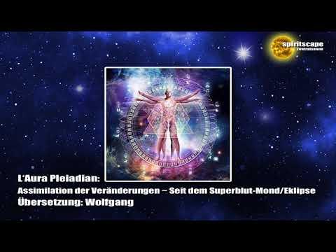 L'Aura Pleiadian: Assimilation der Veränderungen ~ Seit dem Superblut-Mond/Eklipse
