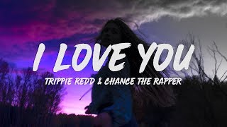 Trippie Redd - I Love You (Lyrics) ft. Chance The Rapper