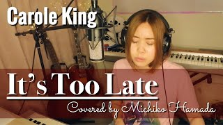 #9 It's Too Late / Carole King covered by Michiko Hamada (Live recording )