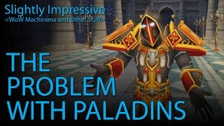 The Problem With Paladins (WoW Machinima)
