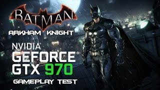 Batman Arkham Knight - Nvidia GeForce GTX 970 Gameplay Test