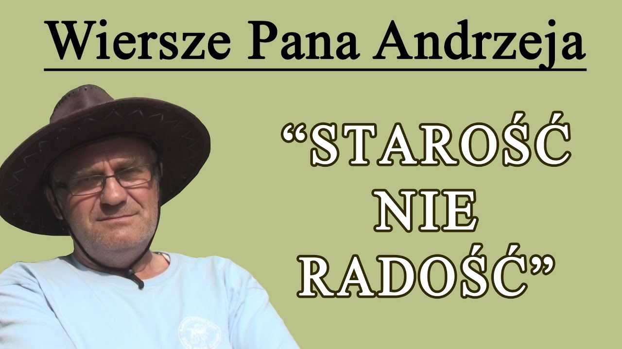 Wiersze Pana Andrzeja Starość Nie Radość Youtube