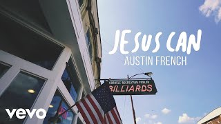 Austin French - Jesus Can (Official Lyric Video)