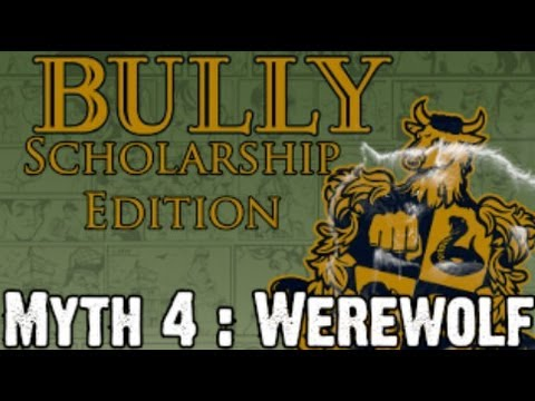 Bully Scholarship Edition Myth Investigations Myth 4 : Werewolf