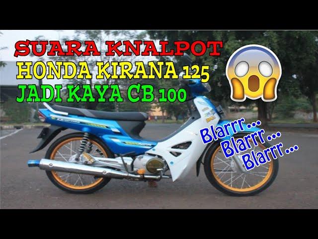 Merubah Suara Knalpot | Honda Kirana 125 | Jadi Suara Motor Cb 100 ????