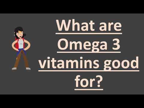 What are Omega 3 vitamins good for ?
