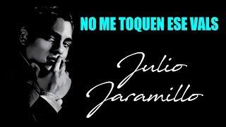 No me toquen ese Vals - Julio Jaramillo - Letra