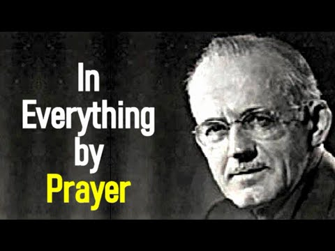 In Everything by Prayer - A. W. Tozer Sermon
