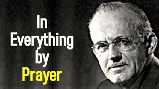 A. W. Tozer Sermon - In Everything by Prayer