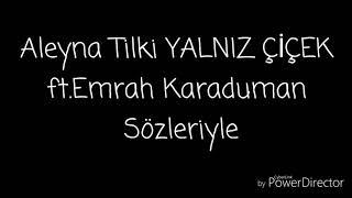 Aleyna Tilki YALNIZ ÇİCEK ft.Emrah Karaduman - lyrics Video