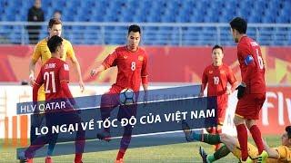 HLV Qatar lo ngại về tốc độ của Việt Nam | VTC1