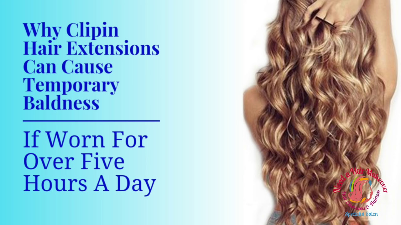 Why Clipin Hair Extensions Can Cause Temporary Baldness Youtube