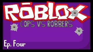 "ROBLOX Cops VS Robbers: Ep. 4 - ""I suck at this game."""