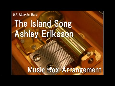 The Island SongAshley Eriksson Music Box Adventure Time ED
