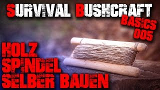 #05 DIY HOLZ SPINDEL SELBER BAUEN - Survival Bushcraft Basics - Tipps Anfänger - Outdoor Ausrüstung