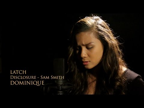 Latch (Disclosure Feat Sam Smith) Acoustic Cover by DOMINIQUE