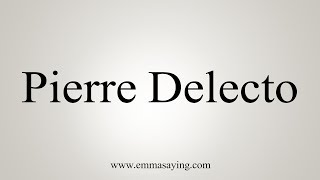 How To Pronounce Pierre Delecto