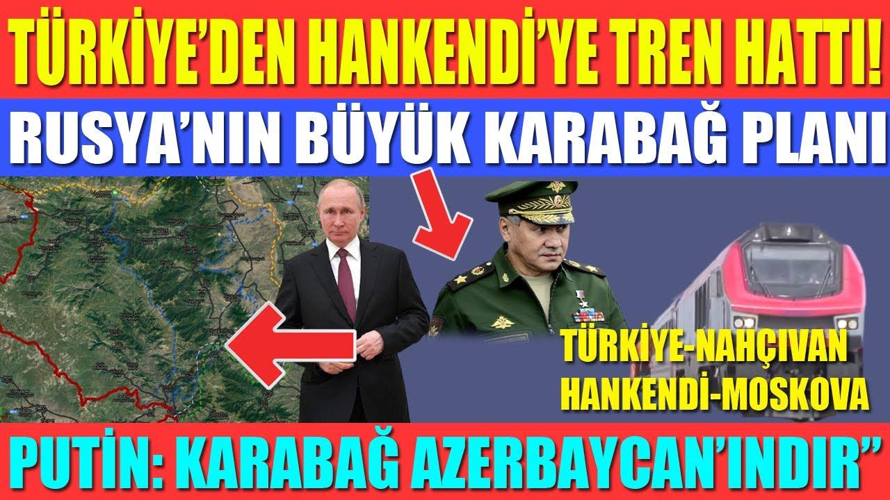TÜRKİYE'DEN HANKENDİ'YE TREN HATTI / RUSYA'NIN BÜYÜK KARABAĞ PLANI /PUTİN: KARABAĞ AZERBAYCAN