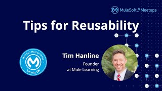 Tips for Reusability - Toronto Virtual MuleSoft Meetup #8