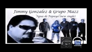 JIMMY GONZALEZ & GRUPO MAZZ - AGUA DE PAPAYA (NEW SINGLE 2016) BY DJ JUNIOR MIXER