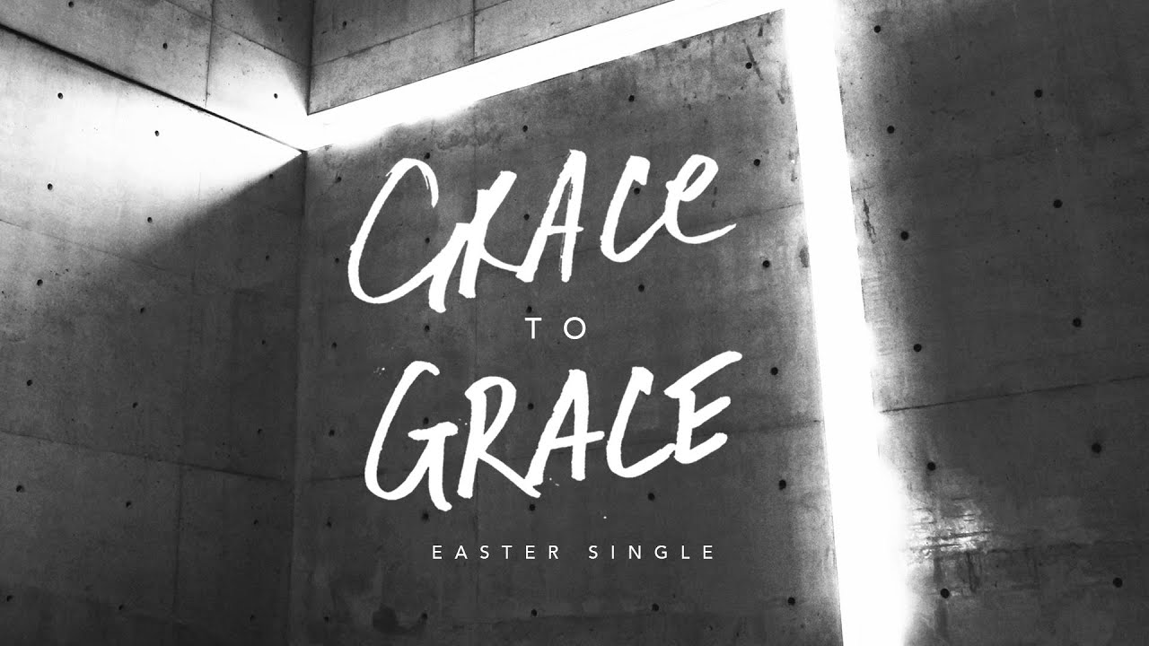 Grace To Grace (Easter Single) - Hillsong Worship
