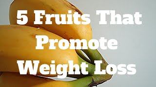 5 Fruits That Promote Weight Loss