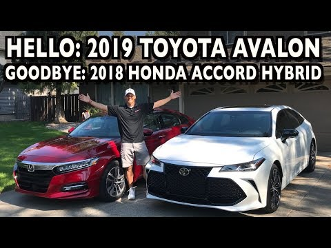 Say Hello 2019 Toyota Avalon Goodbye 2018 Honda Accord Hybrid On Everyman Driver