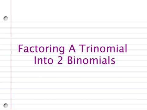 Factoring A Trinomial Into Two Binomials