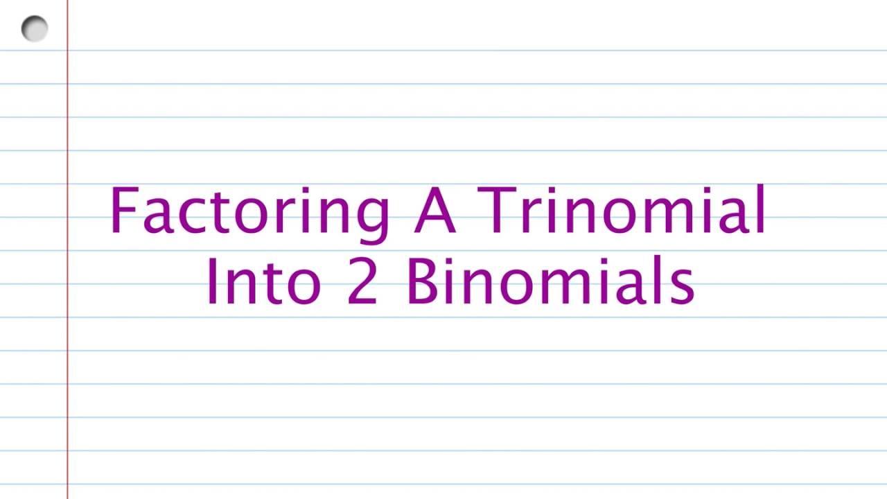 Factoring A Trinomial Into Two Binomials