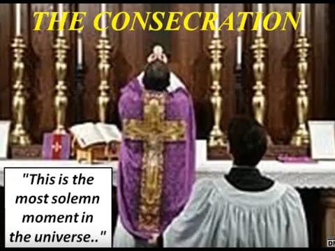 "THE CONSECRATION - ""This is the most solemn moment in the universe.."" - Father Corapi"