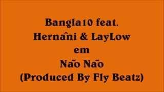 Bangla10 ft. Hernâni da Silva & LayLow - Não Não (Produced By Fly Beatz)