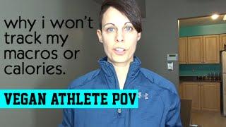 The Reason I Won't Track Macros or Calories - Vegan Athlete POV