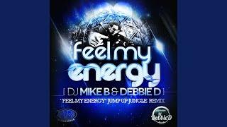 Feel My Energy (Dj Mike B & Dj Debbie D Jump Up Jungle Remix)