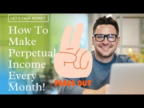 How To Make Perpetual Income Every Month!