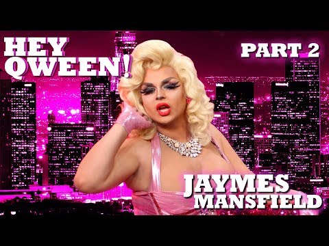 JAYMES MANSFIELD on Hey Qween! - Part 2