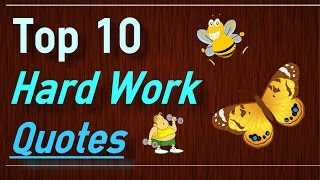 Hard Work Quotes - Top 10 Quotes about working hard and effort by Brain Quotes