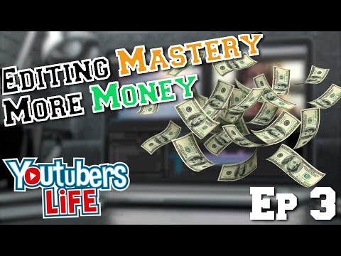 Editing Mastery Means More Money | YouTubers Life Ep 3