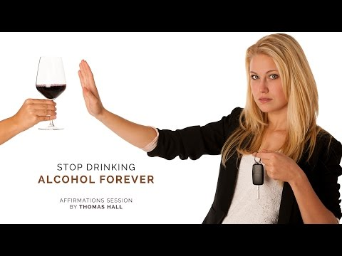 Stop Drinking Alcohol Forever - Affirmations Session - By Thomas Hall