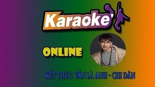karaoke-Kết Thúc Vẫn Là Anh - Chi Dân Pro online