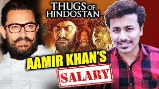Aamir Khan's SALARY For Thugs Of Hindostan
