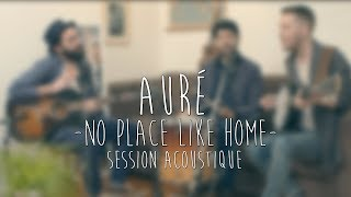 Auré - No Place Like Home (Session Acoustique)