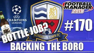 Backing the Boro FM18 | NUNEATON | Part 170 | CHAMPIONS LEAGUE BOTTLE JOB | Football Manager 2018