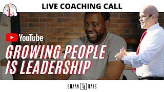 GROWING PEOPLE IS LEADERSHIP - LIVE COACHING - SHAAN RAIS