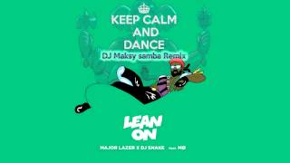 Major Lazer Dj Snake Lean On DJ Maksy Samba Cover Remix.mp3