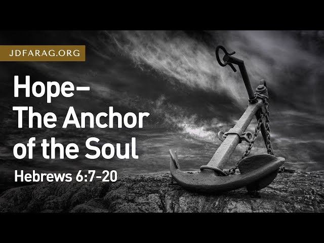 Hope - The Anchor of the Soul, Hebrews 6:7-20 – July 25th, 2021