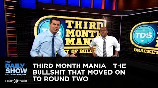 Third Month Mania - The Bullshit that Moved On to Round Two | The Daily Show thumbnail