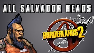 Borderlands 2 -  All Salvador Heads 17/17