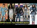 RIPPED Denim Look Becomes The New FASHION Mantra For Bollywood Celebs